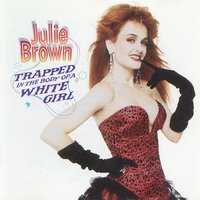 Trapped In The Body Of A White Girl — Julie Brown