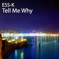 Tell Me Why — Ess-K