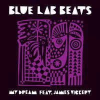 My Dream — Blue Lab Beats, James Vickery