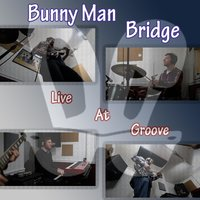 Live at Groove — Bunny Man Bridge