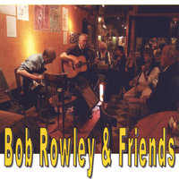 Bob Rowley & Friends — Bob Rowley