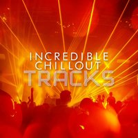Incredible Chillout Tracks — Chill Out Beach Party Ibiza