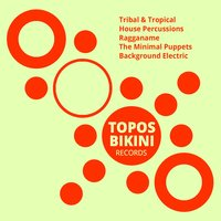 Tribal & Tropical House Percussions — Ragganame, The Minimal Puppets, Background Electric
