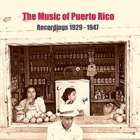The Music of Puerto Rico / Recordings 1929 - 1947 — сборник