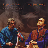 Voices of the Shades (Saamaan-e saayeh'haa) — Kayhan Kalhor & Madjid Khaladj