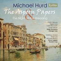 Hurd: The Aspern Papers & The Night of the Wedding — Michael Hurd, Ronald Corp, George Vass, Ulster Orchestra