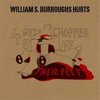 4 Guys Chopped Off Their Feet  - EP — William S. Burroughs Hurts