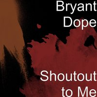 Shoutout to Me — Bryant Dope