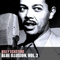 Blue Illusion, Vol. 2 — Billy Eckstine