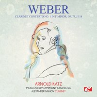 Weber: Clarinet Concerto No. 1 in F Minor, Op. 73, J.114 — Карл Мария фон Вебер, Moscow RTV Symphony Orchestra, Александр Иванов, Арнольд Кац