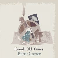 Good Old Times — Betty Carter