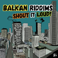 Shout It Loud! — Balkan Riddims