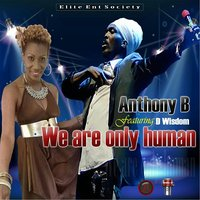 We Are Only Human (feat. D Wisdom) — Anthony B
