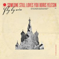 Fly By Wire — Someone Still Loves You Boris Yeltsin