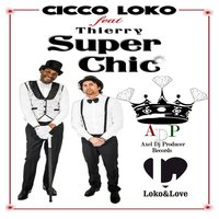 Super Chic — Thierry, Cicco Loko