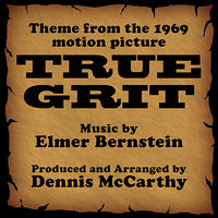 True Grit-Instrumental (Theme from the 1969 Motion Picture TRUE GRIT) — Elmer Bernstein, Dennis McCarthy