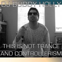 This Is Not Trance and Controllerism (feat. Moldover) — DJ Buddy Holly