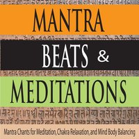 Mantras, Beats & Meditations: Mantra Chants for Meditation, Chakra Relaxation, and Mind Body Balancing — Steven Current