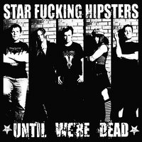 Until We're Dead — Star Fucking Hipsters