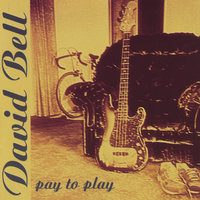 Pay to Play — David Bell