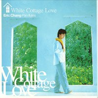 White Cottage Love — Eric Chang