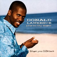 Go Get Your Life Back — Donald Lawrence And The Tri-City Singers