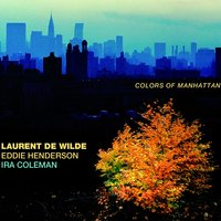 Colors of Manhattan — Laurent De Wilde, Eddie Henderson, Ira Coleman