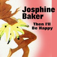 Then I'll Be Happy — Joséphine Baker