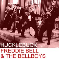 Hucklebuck — Freddie Bell & The Bellboys