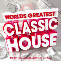 Worlds Greatest Classic House - The only House Classics Album You'll Ever Need — DeeJayz At Work