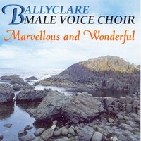 Marvellous And Wonderful — Ballyclare Male Voice Choir