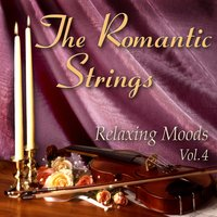 The Romantic Strings: Relaxing Moods, Vol. 4 — The Romantic Strings