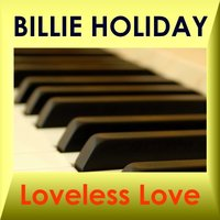 LOVELESS LOVE — Billie Holiday
