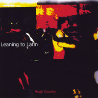 Leaning to Latin — Hugh Gourley