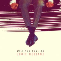 Will You Love Me — Eddie Holland