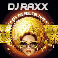 Can You Feel the Love — DJ Raxx