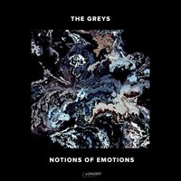 Notions Of Emotions — The Greys