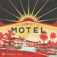 Sunset Motel — Reckless Kelly