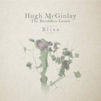 Bliss — Hugh McGinlay and the Recessive Genes