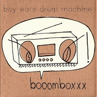 Booomboxxx — Boy Eats Drum Machine
