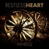 Wheels — Restless Heart