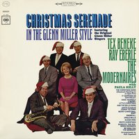 Christmas Serenade in the Glenn Miller Style — Tex Beneke, The Modernaires, Ray Eberle