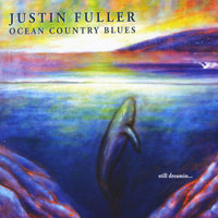 Still Dreamin' — Justin Fuller-Ocean Country Blues