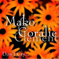 Don't Cry — Mako, Coralie Clement