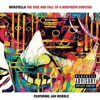 The Rise and Fall of a Northern Dubstar — Jah Wobble, Intastella