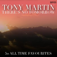 There's No Tomorrow - 50 All Time Favourites — Tony Martin