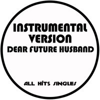 Dear Future Husband - Single — All Hits Singles