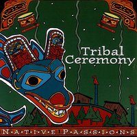 Tribal Ceremony — (Native Passions)
