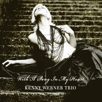 With a Song in My Heart — Kenny Werner Trio