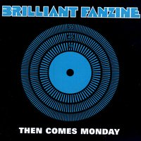 Then Comes Monday — Brilliant Fanzine